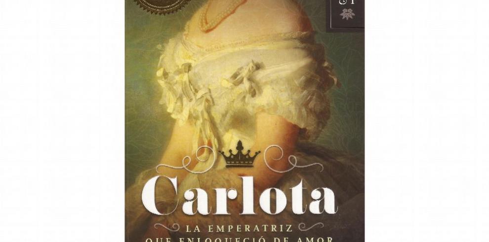 Carlota, la emperatriz que enloqueció de amor