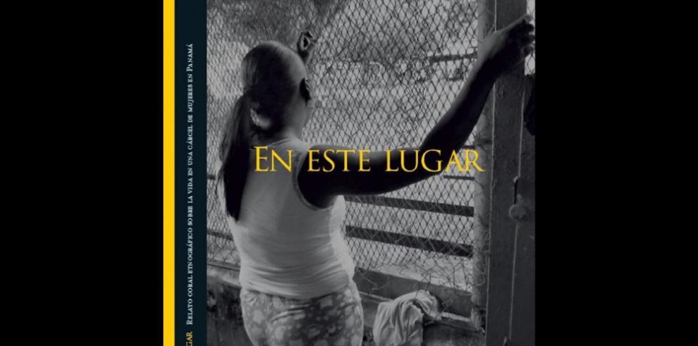 En este lugar: relato coral etnográfico sobre la vida en una cárcel de mujeres
